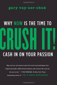 Crush It!: Why NOW Is the Time to Cash In on Your Passionby Gary Vaynerchuk