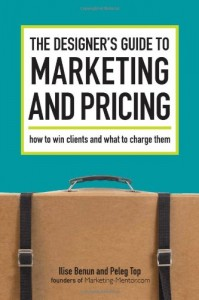 The Designer's Guide To Marketing And Pricing: How To Win Clients And What To Charge Them  by Ilise Benun  & Peleg Top